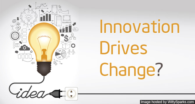Innovative Ideas Drives Change?