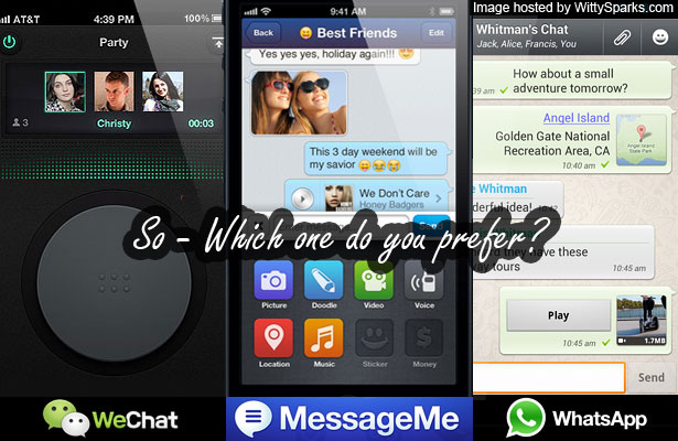 WhatsApp or MessageMe or WeChat