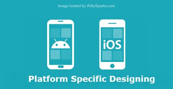 Platform specific designing