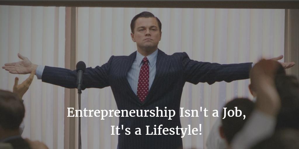Entrepreneurship Isn't a Job, It's a Lifestyle!